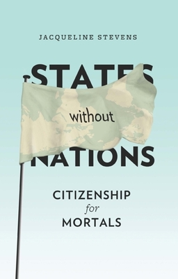 States Without Nations: Citizenship for Mortals - Stevens, Jacqueline