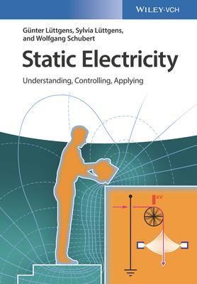 Static Electricity: Understanding, Controlling, Applying - Luttgens, Gunter, and Luttgens, Sylvia, and Schubert, Wolfgang