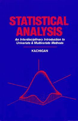 Statistical Analysis: An Interdisciplinary Introduction to Univariate and Multivariate Methods - Kachigan, Sam Kash