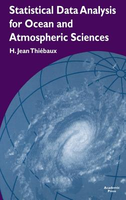 Statistical Data Analysis for Ocean and Atmospheric Sciences: Includes a Data Disk Designed to Be Used as a Minitab File. - Thiebaux, H Jean