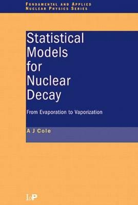Statistical Models for Nuclear Decay - Cole, A J