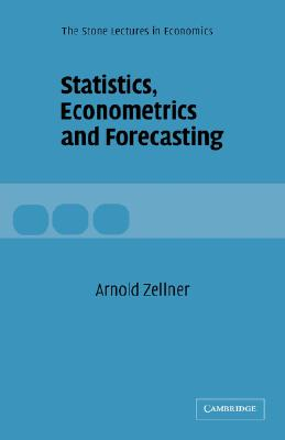 Statistics, Econometrics and Forecasting - Zellner, Arnold, and Arnold, Zellner, and Weale, CBE (Editor)