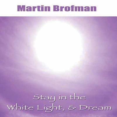 Stay in the White Light, & Dream CD - Brofman, Martin