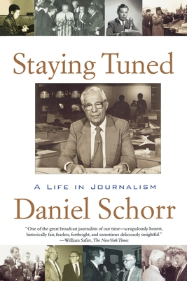 Staying Tuned: A Life in Journalism - Schorr, Daniel