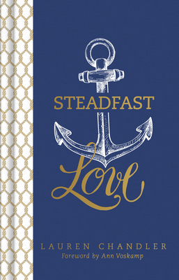 Steadfast Love: The Response of God to the Cries of Our Heart - Chandler, Lauren