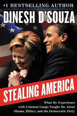 Stealing America: What My Experience with Criminal Gangs Taught Me aboutObama, Hillary, and the Democratic Party - D'Souza, Dinesh