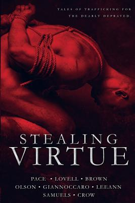 Stealing Virtue: Tales of Trafficking - Pace, Michelle, and Giannoccaro, Ashleigh, and Crow, James