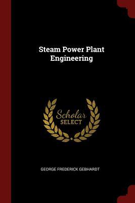 Steam Power Plant Engineering - Gebhardt, George Frederick