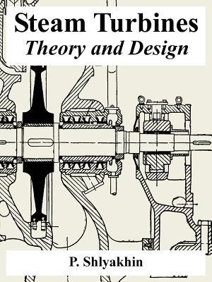 Steam Turbines: Theory and Design - Shlyakhin, P