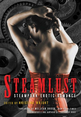 Steamlust: Steampunk Erotic Romance - Wright, Kristina (Editor), and Brook, Meljean (Foreword by)