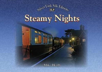 Steamy Nights: Steam Railway Preservation by Night - Heath, Mike