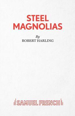 Steel Magnolias - Harling, Robert