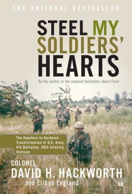 Steel My Soldiers' Hearts: The Hopeless to Hardcore Transformation of U.S. Army, 4th Battalion, 39th Infantry, Vietnam - Hackworth, David H, Col.
