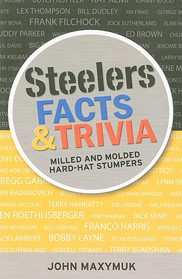 Steelers Facts and Trivia: Milled and Molded Hard-Hat Stumpers - Maxymuk, John