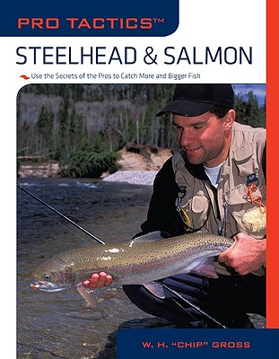 Steelhead & Salmon: Use the Secrets of the Pros to Catch More and Bigger Fish - Gross, W H