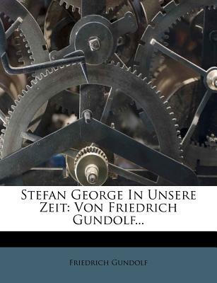 Stefan George in Unsere Zeit. - Gundolf, Friedrich