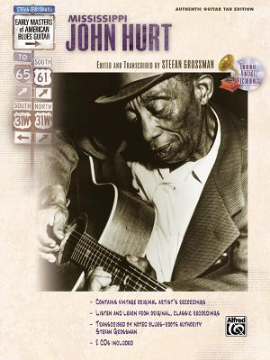 Stefan Grossman's Early Masters of American Blues Guitar: Mississippi John Hurt, Book & CD - Hurt, Mississippi John, and Grossman, Stefan