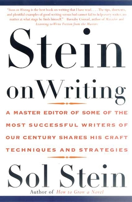 Stein on Writing: A Master Editor of Some of the Most Successful Writers of Our Century Shares His Craft Techniques and Strategies - Stein, Sol