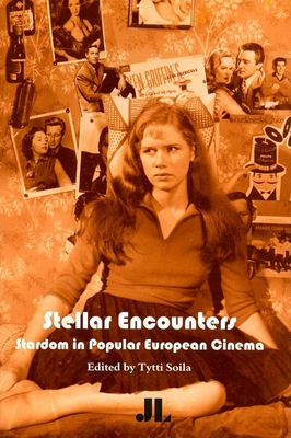 Stellar Encounters: Stardom in Popular European Cinema - Soila, Tytti, Professor (Editor)
