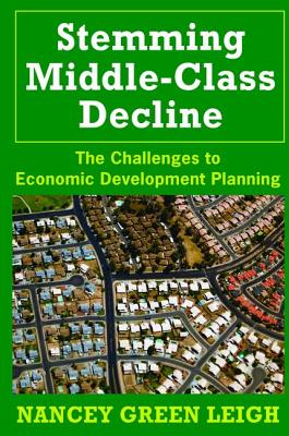 Stemming Middle-Class Decline: The Challenges to Economic Development - Leigh, Nancey Green