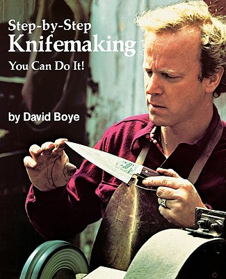 Step-By-Step Knifemaking: You Can Do It! - Boye, David, and Heidrich, Grant (Photographer)