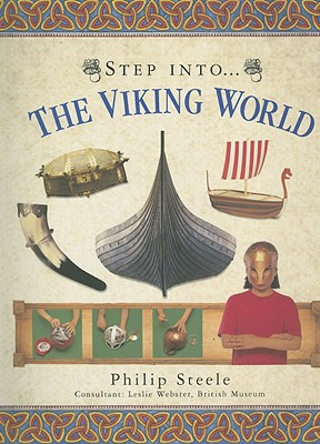 Step Into... the Viking World - Steele, Philip, and Webster, Leslie (Consultant editor)