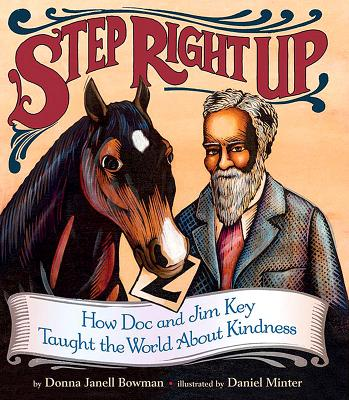 Step Right Up: How Doc and Jim Key Taught the World about Kindness - Bowman, Donna Janell