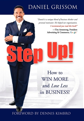 Step Up!: How to Win More and Lose Less in Business! - Grissom, Daniel, and Kimbro, Dennis (Foreword by)