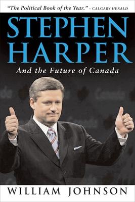 Stephen Harper and the Future of Canada - Johnson, William