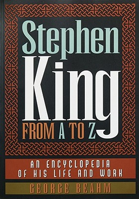 Stephen King from A to Z: An Encyclopedia of His L - Beahm, George