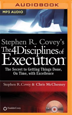 Stephen R. Covey's the 4 Disciplines of Execution: The Secret to Getting Things Done, on Time, with Excellence - Live Performance - Covey, Stephen R (Read by), and McChesney, Chris (Read by)