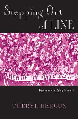Stepping Out of Line: Becoming and Being a Feminist - Hercus, Cheryl