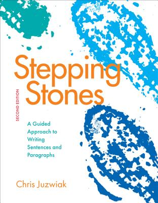 Stepping Stones: A Guided Approach to Writing Sentences and Paragraphs - Juzwiak, Chris