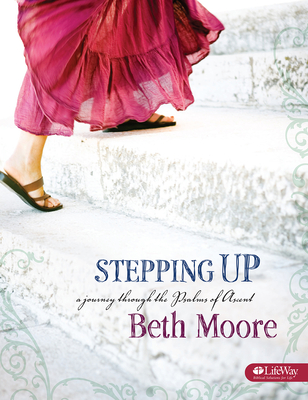 Stepping Up: A Journey Through the Psalms of Ascent - Moore, Beth