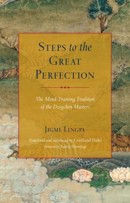 Steps to the Great Perfection: The Mind-Training Tradition of the Dzogchen Masters - Lingpa, Jigme, and Dahl, Cortland (Translated by)