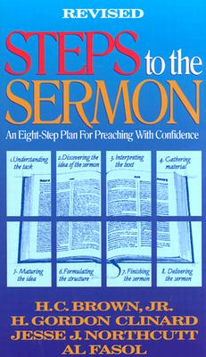 Steps to the Sermon - Brown, H C, and Northcutt, Jesse J, and Clinard, H Gordon