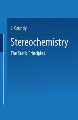 Stereochemistry: The Static Principles - Grundy, J