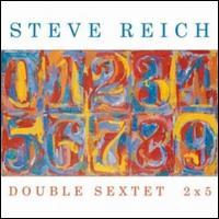 Steve Reich: Double Sextet; 2x5 - Eighth Blackbird/Bang On A Can
