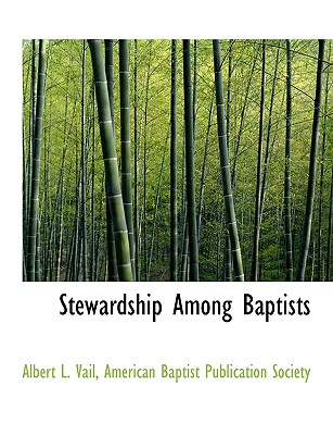 Stewardship Among Baptists - Vail, Albert L, and American Baptist Publication Society (Creator)