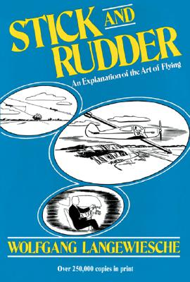 Stick and Rudder: An Explanation of the Art of Flying - Langewiesche, Wolfgang, Professor