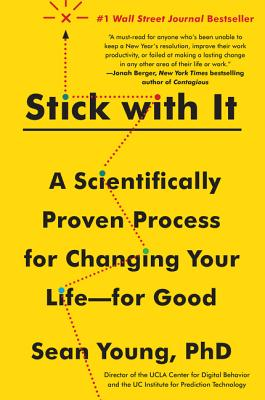 Stick with It: A Scientifically Proven Process for Changing Your Life--For Good - Young, Sean D