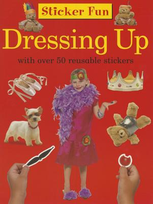 Sticker Fun: Dressing Up: With Over 50 Reusable Stickers - Armadillo Publishing