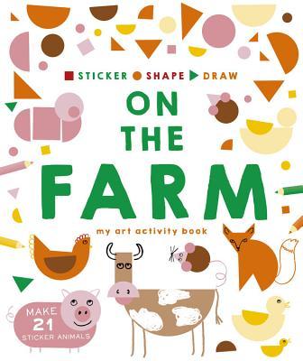 Sticker, Shape, Draw: On the Farm: My Art Activity Book - Farmer, Charlotte, and Dove, Hannah, and Haynes, Kate