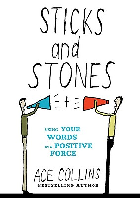 Sticks and Stones: Using Your Words as a Positive Force - Collins, Ace