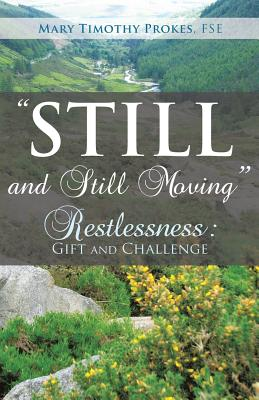 Still and Still Moving - Fse, Mary Timothy Prokes