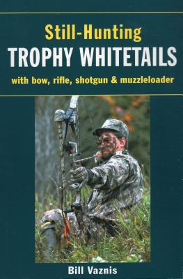 Still-Hunting for Trophy Whitetails - Vaznis, Bill