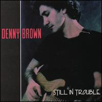 Still in Trouble - Denny Brown