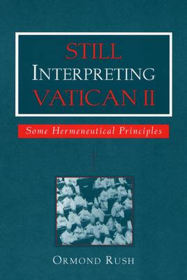 Still Interpreting Vatican II: Some Hermeneutical Principles - Rush, Ormond