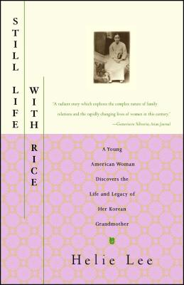 Still Life with Rice: A Young American Woman Discovers the Life and Legacy of Her Korean Grandmother - Lee, Helie