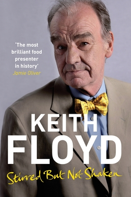 Stirred But Not Shaken: The Autobiography - Floyd, Keith
